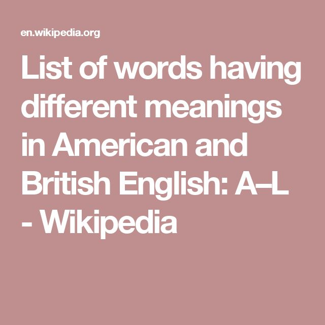 List of words having different meanings in American and British English: A–L - Wikipedia