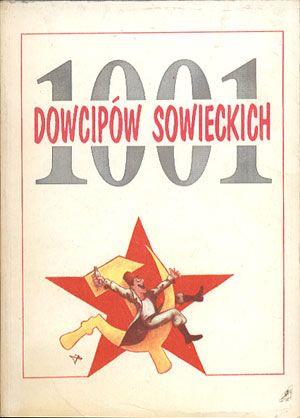 1001 dowcipów sowieckich, Eugeniusz Skrobocki (opr.), Versus, 1992, http://www.antykwariat.nepo.pl/1001-dowcipow-sowieckich-eugeniusz-skrobocki-opr-p-14092.html