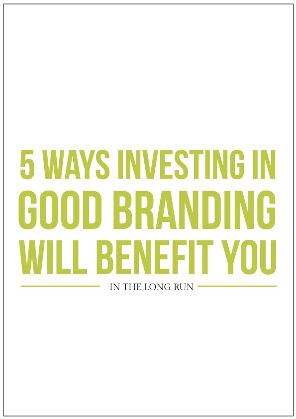 How Good Branding Will Benefit You in the Long Run