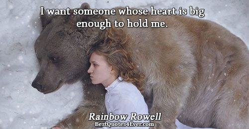 Rainbow Rowell: I want someone whose heart is big enough to hold me.