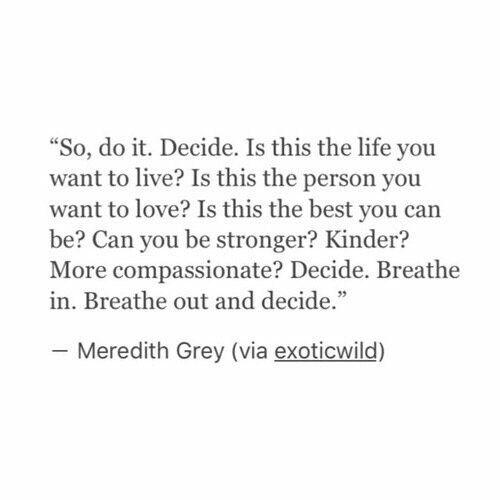 Merideth Grey quote, decide