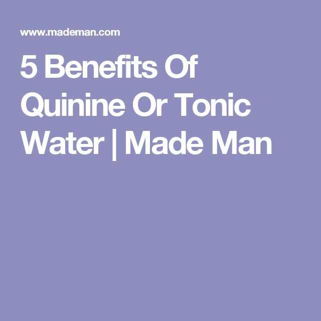 5 Benefits Of Quinine Or Tonic Water | Made Man