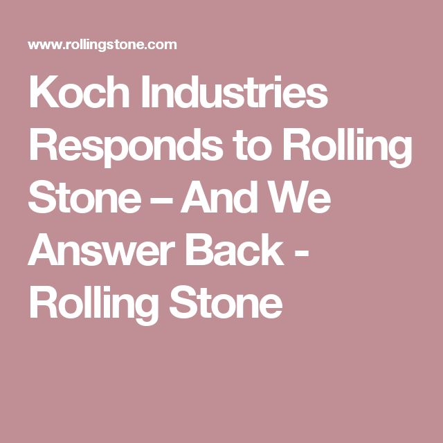 Koch Industries Responds to Rolling Stone – And We Answer Back - Rolling Stone