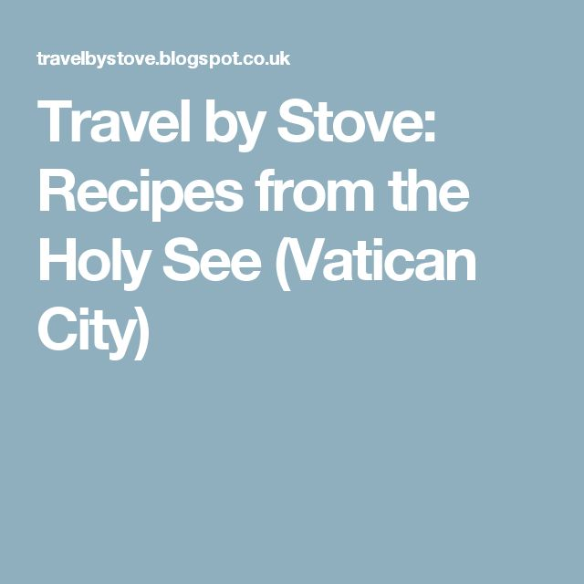 Travel by Stove: Recipes from the Holy See (Vatican City)