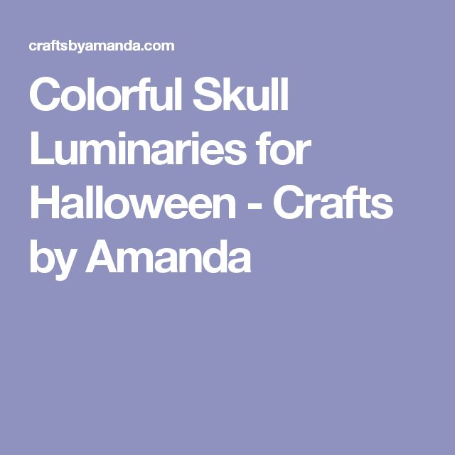 Colorful Skull Luminaries for Halloween - Crafts by Amanda