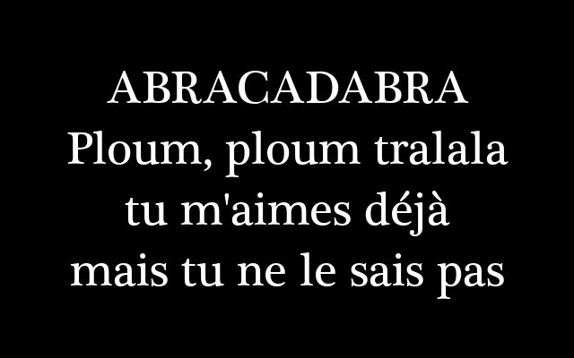 kradify: ABRACADABRA Ploum, ploum tralala Tu m'aimes déjà mais tu ne le sais pas
