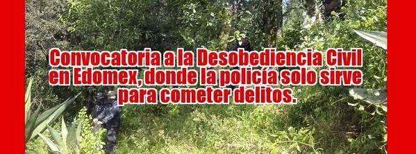 Convocatoria a la Desobediencia Civil en Edomex, donde la policía solo sirve para cometer delitos.