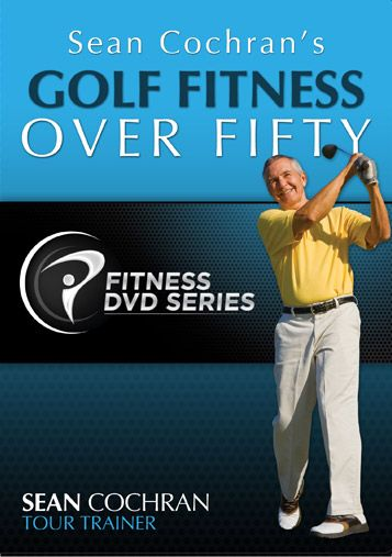 Golf Fitness Over Fifty Dvd By Sean Cochran Trainer To The Pros