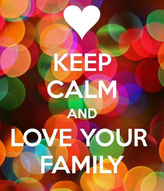 Keep calm and love your family forever <3