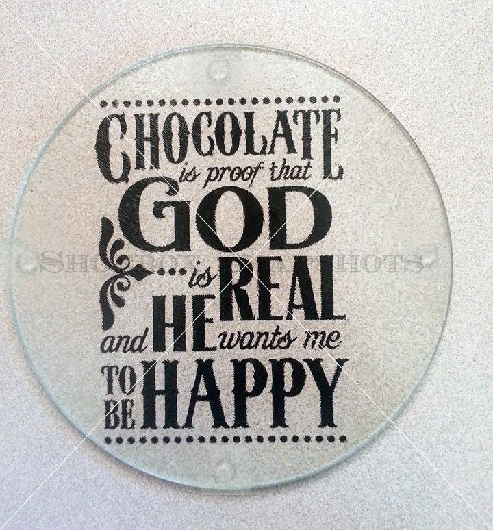 Chocolate Is Proof That God is Real and He Wants Me to be Happy – Glass Cutting Board - Trivet - God is Good - Housewarming gift - Wedding by ShoeBoxSnapShots on Etsy