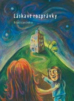 Láskavé rozprávky (Branislav Jobus; Igor Derevenec) [SK] Kniha