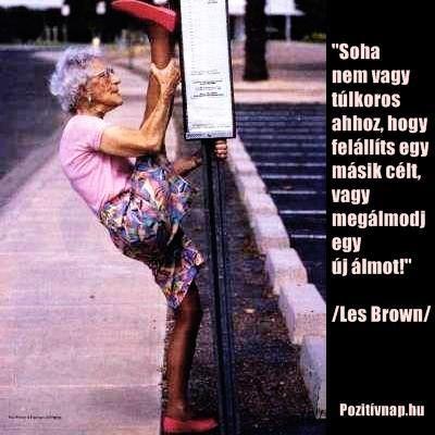 Les Brown, amerikai író és szónok idézete az öregedésről. A kép forrása…
