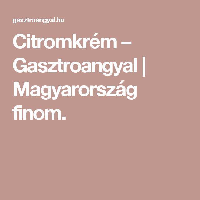 Citromkrém – Gasztroangyal | Magyarország finom.