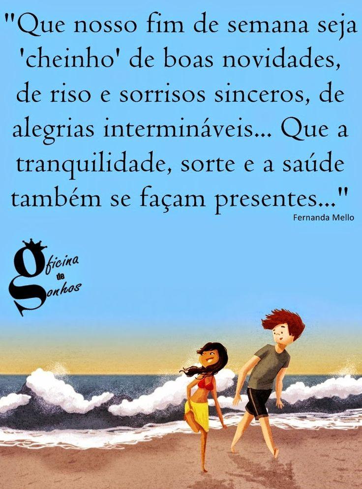 """Oficina de Sonhos: """"Que nosso fim de semana seja 'cheinho' de boas novidades, de riso e sorrisos sinceros, de alegrias intermináveis... Que a tranquilidade, sorte e a saúde também se façam presentes..."""" __Fernanda Mello"""