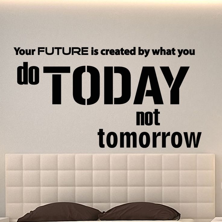 Future Quote Wall Decal  Your Future is created by what you do TODAY not tomorrow. This is an inspiring wall mural for your living room or bedroom walls. Future is the phase we have never seen, but we can anytime plan for future and make it bright by doing some pre-planning for it today. This future wall mural when placed on the wall of your bedroom, will remind you to plan for future by doing something today. The creative wall decal is available in different colors and sizes.