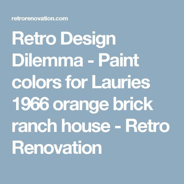 Retro Design Dilemma - Paint colors for Lauries 1966 orange brick ranch house - Retro Renovation