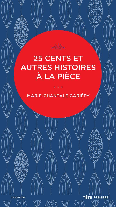 25 cents et autres histoires à la pièce - Marie-chantale Gariépy