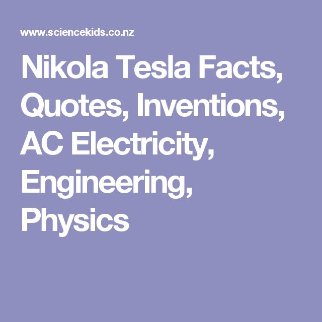 Nikola Tesla Facts, Quotes, Inventions, AC Electricity, Engineering, Physics
