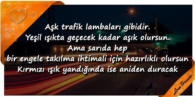 ♥ Aşk trafik lambaları gibidir. Yeşil ışıkta geçecek kadar aşık olursun. Ama sarıda hep bir engele t...