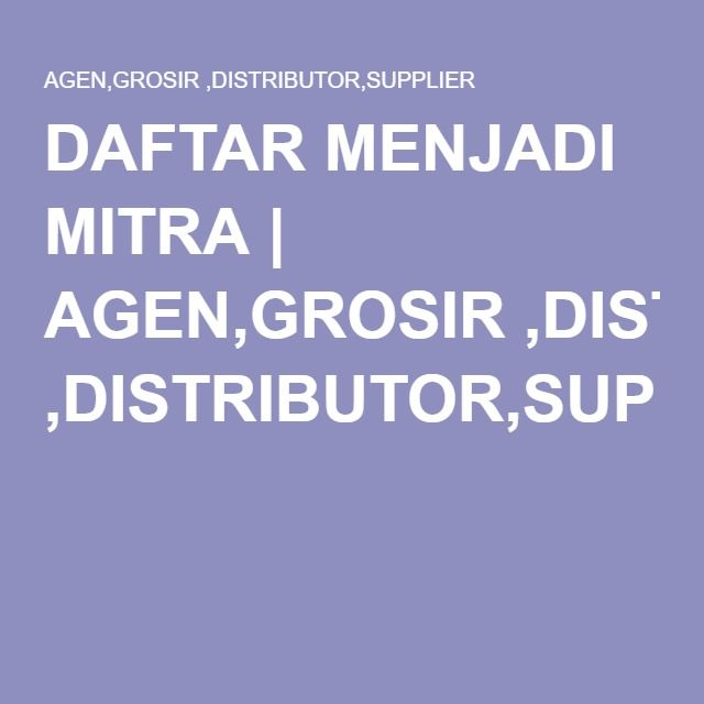 DAFTAR MENJADI MITRA | AGEN,GROSIR ,DISTRIBUTOR,SUPPLIER