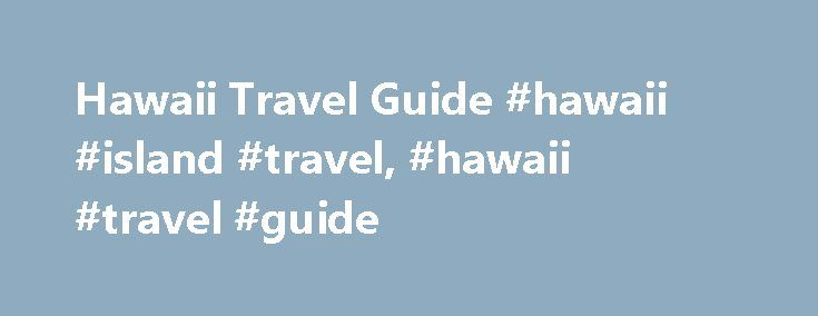 Hawaii Travel Guide #hawaii #island #travel, #hawaii #travel #guide http://mobile.nef2.com/hawaii-travel-guide-hawaii-island-travel-hawaii-travel-guide/  # Hawaii Travel Guide From snowcapped volcanoes to rainforests to lava-rock deserts, Hawaii is much more than the parade of high-rise hotels that hug glorious Waikiki Beach. The push and pull between highly developed tourist apex, ancient Polynesian culture, and natural paradise is palpable in the complex 50th state. Add to that the…