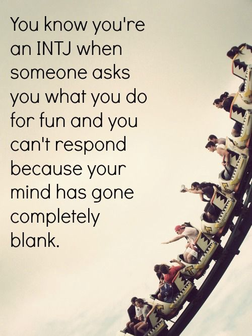"INTJ: ""I never know what other's definition of 'fun' might be and don't know what to say because of that."""