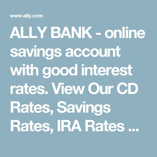 ALLY BANK - online savings account with good interest rates.  View Our CD Rates, Savings Rates, IRA Rates & Checking Rates | Ally Bank