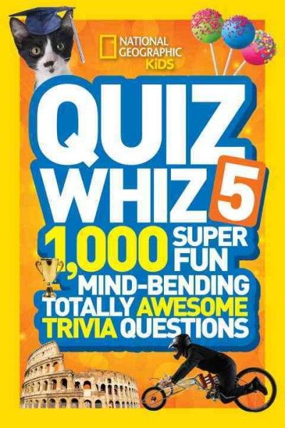 Quiz Whiz 5: 1,000 Super Fun Mind-bending Totally Awesome Trivia Questions (National Geographic Kids): National Geographic Kids Quiz Whiz 5: 1,000 Super Fun Mind-bending Totally Awesome Trivia Questions