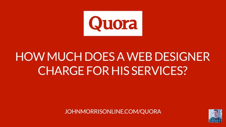 [Quora] How Much Does a Web Designer Charge For His Services?