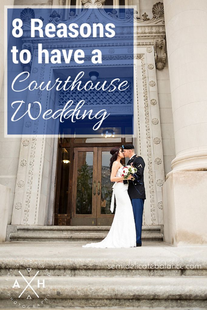8 Reasons to Have a Courthouse Wedding -follow link for ways to plan for a courthouse wedding