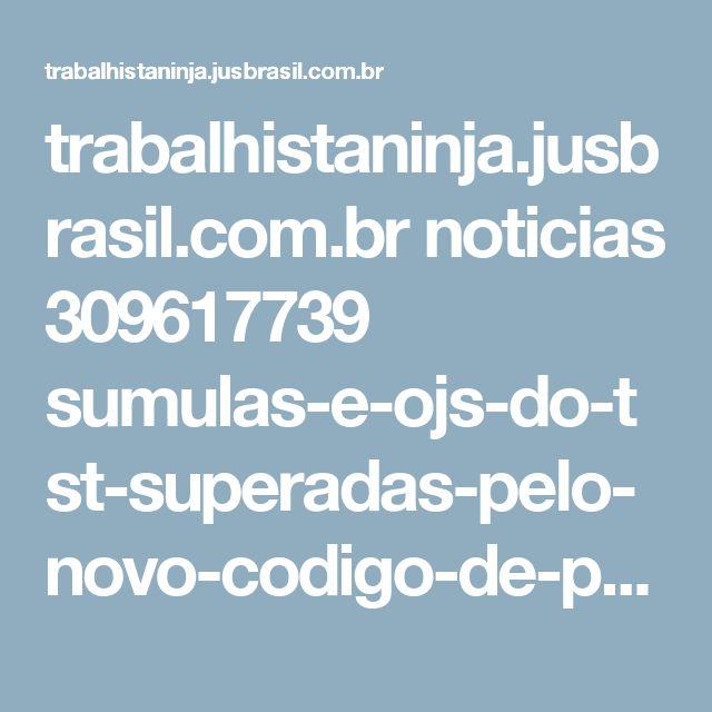 trabalhistaninja.jusbrasil.com.br noticias 309617739 sumulas-e-ojs-do-tst-superadas-pelo-novo-codigo-de-processo-civil amp