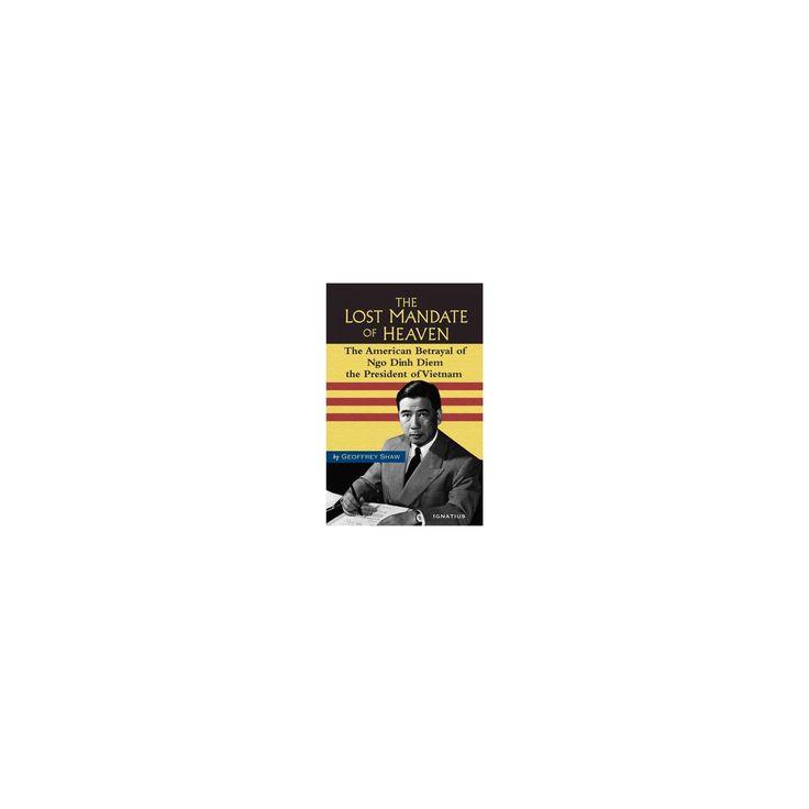 Lost Mandate of Heaven : The American Betrayal of Ngo Dinh Diem, President of Vietnam (Hardcover)