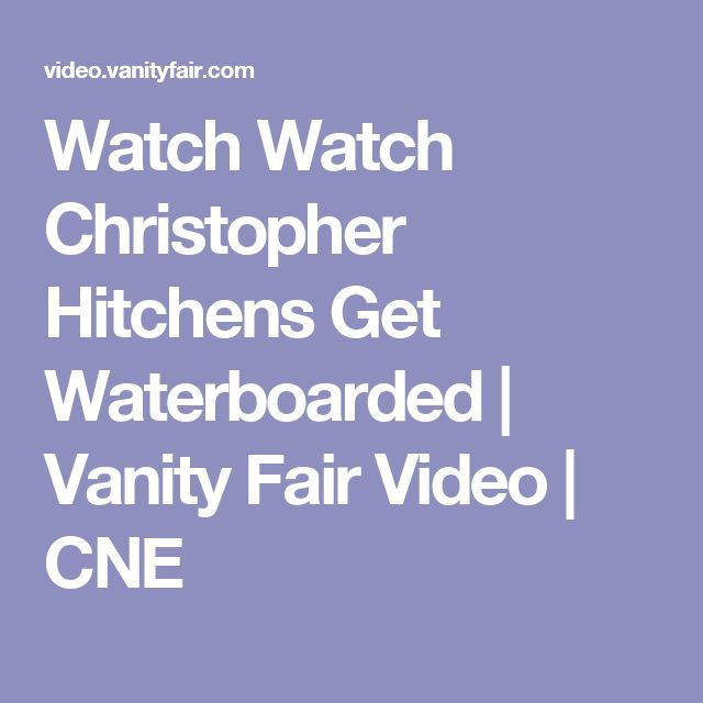 Watch Watch Christopher Hitchens Get Waterboarded | Vanity Fair Video | CNE