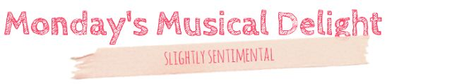 Monday's Musical Delight - Playlist #18: Slightly sentimental (Razorlight, Sia, Mumford & Sons, Mika, REM, Jeff Buckley)