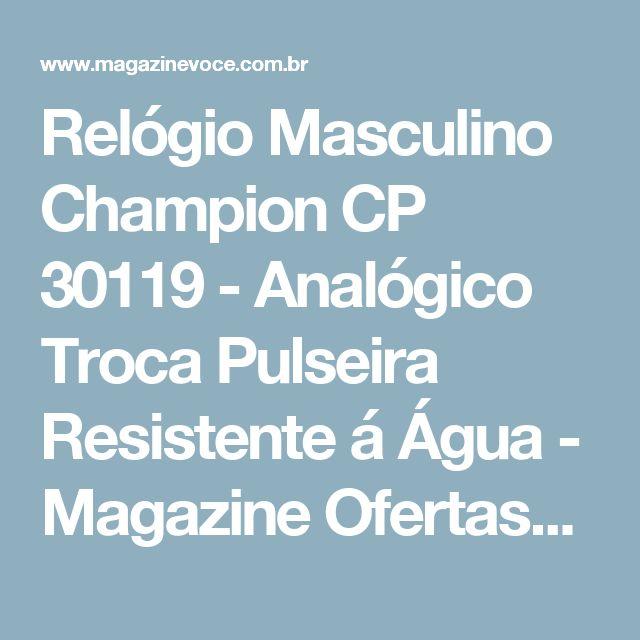 Relógio Masculino Champion CP 30119 - Analógico Troca Pulseira Resistente á Água - Magazine Ofertascassiana