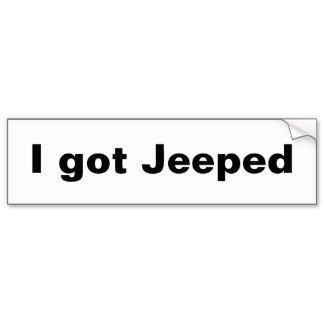 Jeep Jokes | got jeeped bumper sticker $ 4 20