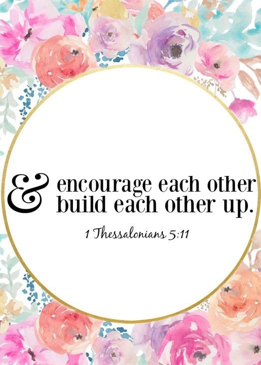 "Cultivating a home with open doors!  ""Encourage each other and build each other up."" 1 Thesselonians 5:11 free printable with watercolor flowers."