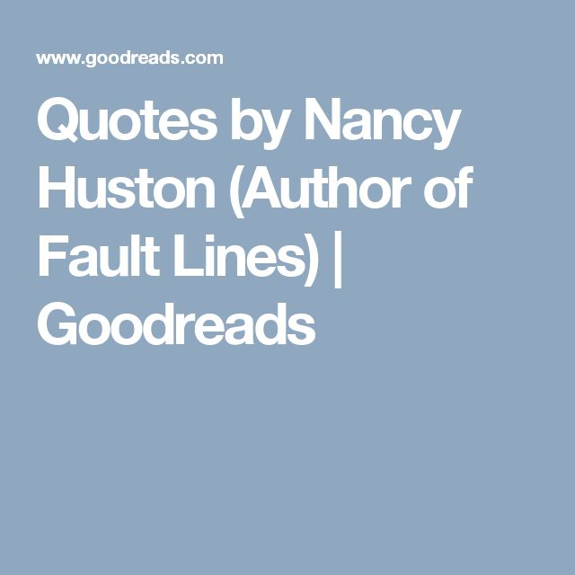 Quotes by Nancy Huston (Author of Fault Lines) | Goodreads