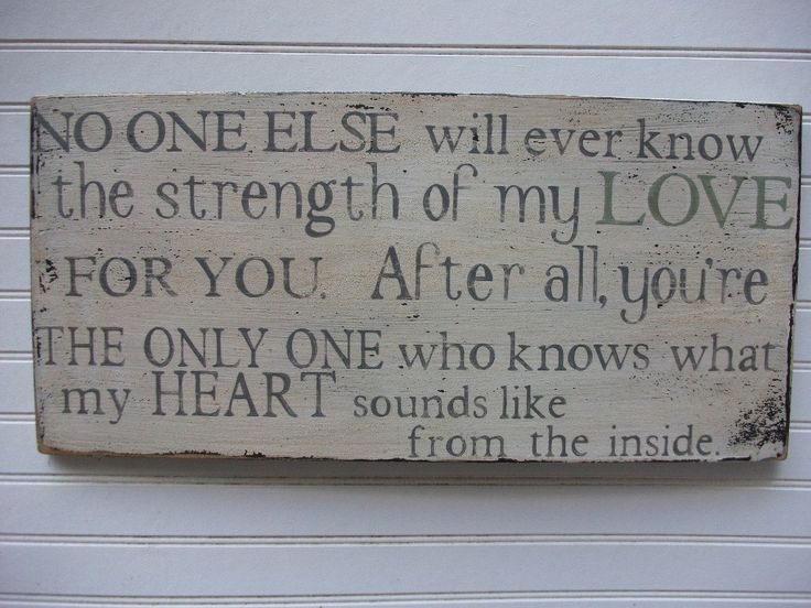 No One Else will ever know the strength of my Love for you. Large 12x24 Rustic Aged Weathered Handpainted Sign, Nursery Baby Room Decor. $80.00, via Etsy.