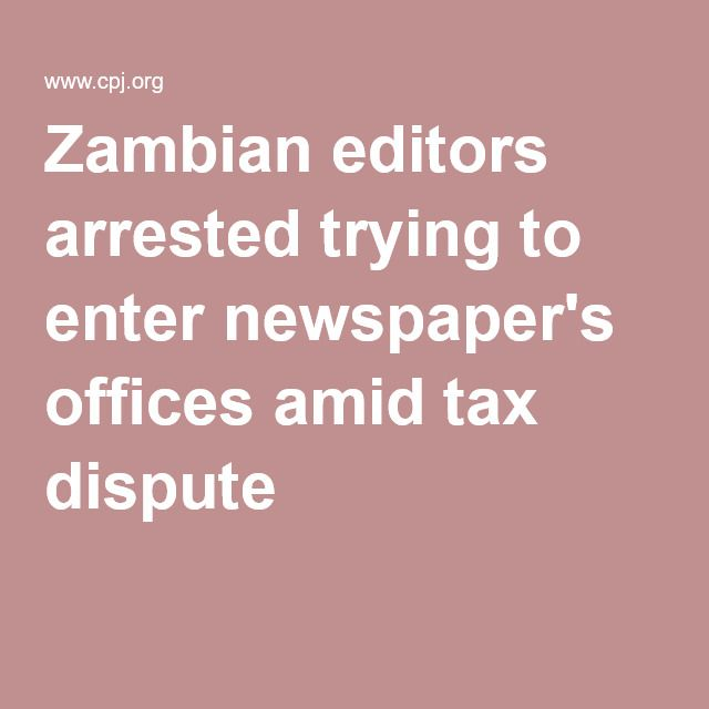 Zambian editors arrested trying to enter newspaper's offices amid tax dispute