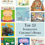 A list of our favorite interactive children's books. This list is broken down into 5 interactive board books for all ages and 5 interactive hardcover books for preschool age and up.
