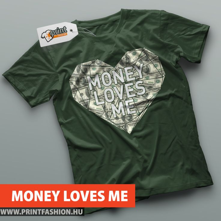 MONEY LOVES ME - Egyedi mintás póló! WEBHOP: http://printfashion.hu/mintak/reszletek/money-loves-me/ferfi-polo/