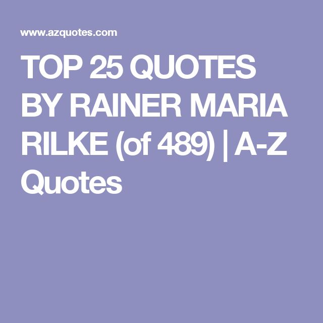 TOP 25 QUOTES BY RAINER MARIA RILKE (of 489) | A-Z Quotes