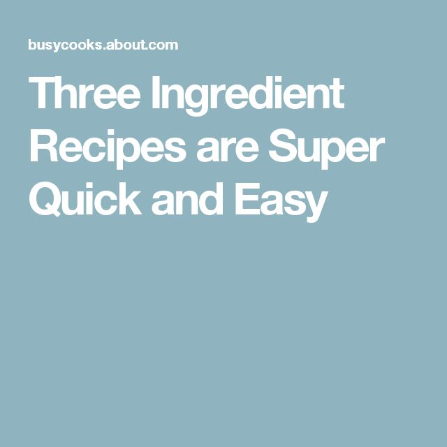 Three Ingredient Recipes are Super Quick and Easy