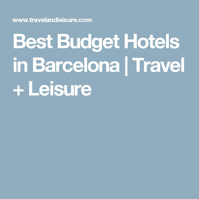 Best Budget Hotels in Barcelona | Travel + Leisure
