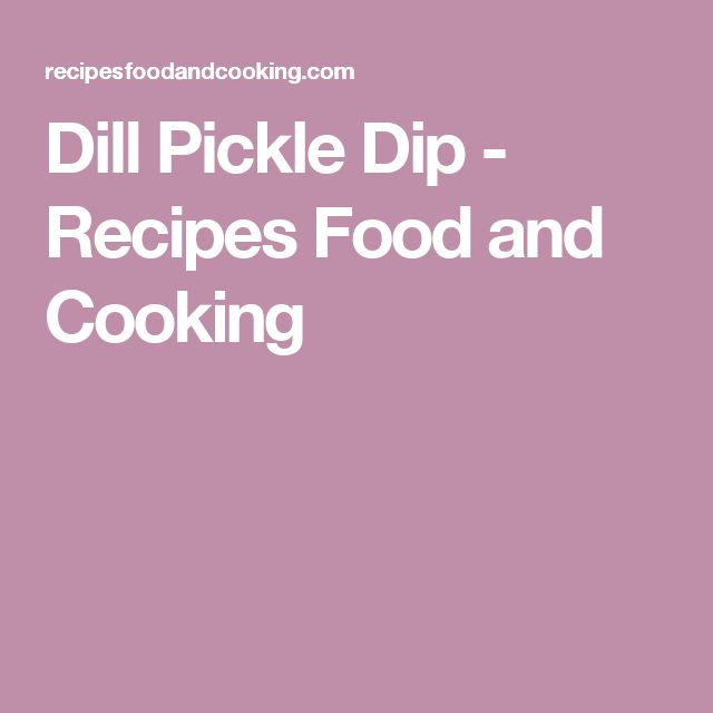 Dill Pickle Dip - Recipes Food and Cooking
