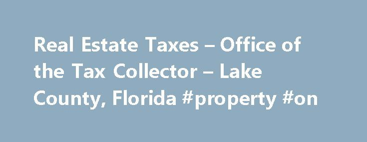 Real Estate Taxes – Office of the Tax Collector – Lake County, Florida #property #on http://property.remmont.com/real-estate-taxes-office-of-the-tax-collector-lake-county-florida-property-on/  Real Estate Taxes Ad Valorem Taxes Ad valorem is a Latin phrase meaning according to worth . Ad valorem taxes are levied on real estate property and are based on the assessed value of the property established by the Lake County Property Appraiser's Office. Local taxing authorities set the respective…