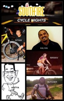 Team South Fire Cycle Nights  Aditya (Founder of SF Cycle Nights)  Ritwik (Co-Founder of SF cycle nights )  Kalyan ( Professional Cycling Instructor at InMe)  Manav (Cyclist)   Sriram ze butcher ( Long Distance cyclist)