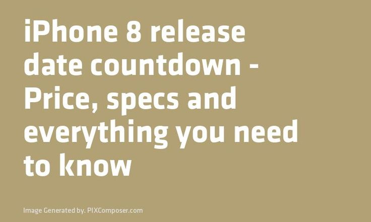 #iPhone 8 release date countdown - #Price specs and everything you need to know