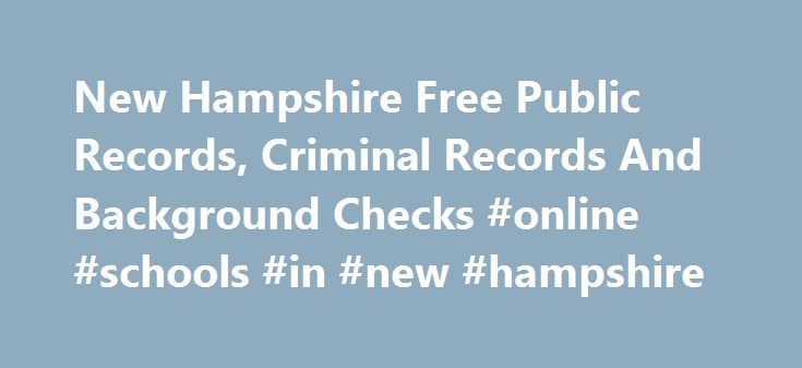 New Hampshire Free Public Records, Criminal Records And Background Checks #online #schools #in #new #hampshire http://malaysia.remmont.com/new-hampshire-free-public-records-criminal-records-and-background-checks-online-schools-in-new-hampshire/  # PublicRecordCenter.com State of New Hampshire Most Updated Online Public and Criminal Records Portal Search the state of New Hampshire links to obtain divorces, lawsuits, criminal records, assets and property searches. The courts can provide…